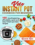 Keto Instant Pot Cookbook for beginners: 100 mouthwatering, affordable, quick and easy instant pot keto recipes (English Edition)
