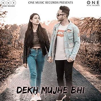 Dekh Mujhe Bhi