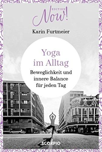 Yoga im Alltag: Beweglichkeit und innere Balance für jeden Tag (Edition NOW) (German Edition)