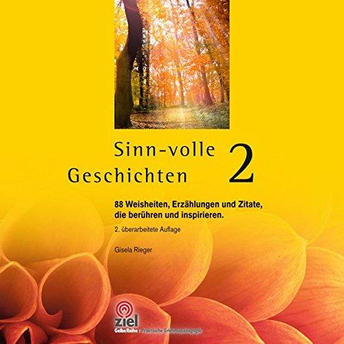 Sinn-volle Geschichten 2: 88 Weisheiten, Erzählungen und Zitate, die berühren und inspirieren. (Gelbe Reihe: Praktische Erlebnispädagogik)