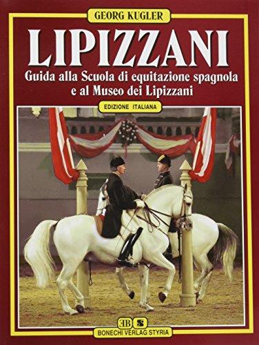 Lipizzaner. Italienische Ausgabe: Ein Begleiter für die Besucher der Spanischen Hofreitschule und des Lipizzaner-Museums