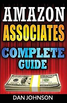 Amazon Associates  Complete Guide  Make Money Online with Amazon Associates  The Amazon Associates Bible  A Step-By-Step Guide on Amazon Associates Affiliate Program