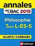 Annales ABC du BAC 2015 Philosophie Term L.ES.S (Annales ABC du Brevet t. 26)
