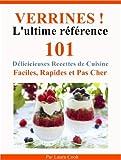 Verrines! L'Ultime Référence. Entrées, Plats, Desserts, 101 Délicieuses Recettes de Cuisine Faciles, Rapides et Pas Cher...