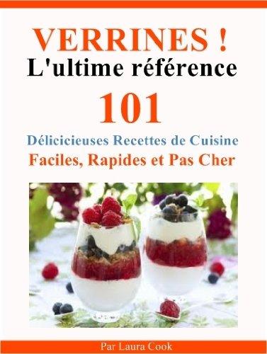 verrines l ultime reference entrees plats desserts 101 delicieuses recettes de cuisine faciles rapides et pas cher special verrines