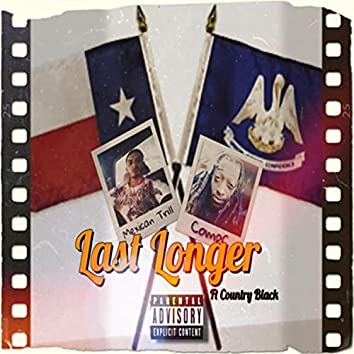 Last Longer (feat. Mexican Trill & Country Black)