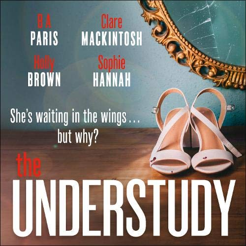 The Understudy Audiobook By Sophie Hannah, Claire Mackintosh, B A Paris, Holly Brown cover art