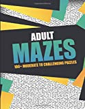Adult Mazes 100+ Moderate To Challenging Puzzles: Giant Maze Puzzlers Book for Adults