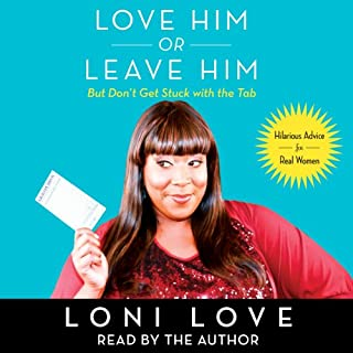 Love Him or Leave Him, But Don't Get Stuck with the Tab     Hilarious Advice for Real Women              By:                                                                                                                                 Loni Love,                                                                                        Jeannine Amber                               Narrated by:                                                                                                                                 Loni Love                      Length: 4 hrs and 15 mins     88 ratings     Overall 4.3