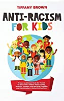 Anti-Racism for Kids: A Quick and Simple Guide for Parents to Teach Their Children About Equality, Diversity, Inclusion, and Deal With Prejudice and Discrimination in Daily Life Situations
