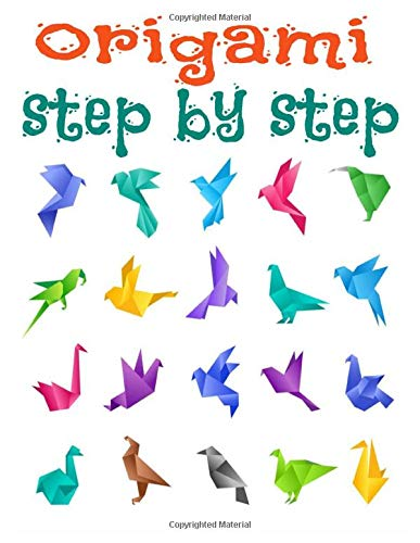 Origami Step by Step: Easy and fun paper folding. 40 different beautiful folds to make a multitude of folds, Child and Adult Folding Origami,