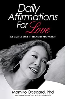 Daily Affirmations for Love:: 365 Days of Love in Thought and Action by [Mamiko Odegard, Patrick Sipperly, Voices in Print Publishing, Robert G. Allen Author Speaker]