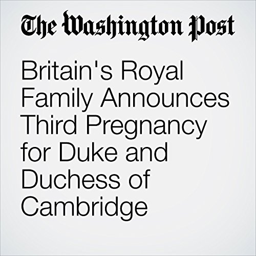 Britain's Royal Family Announces Third Pregnancy for Duke and Duchess of Cambridge copertina