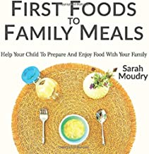 First Foods to Family Meals: Help your child to prepare and enjoy food with your family