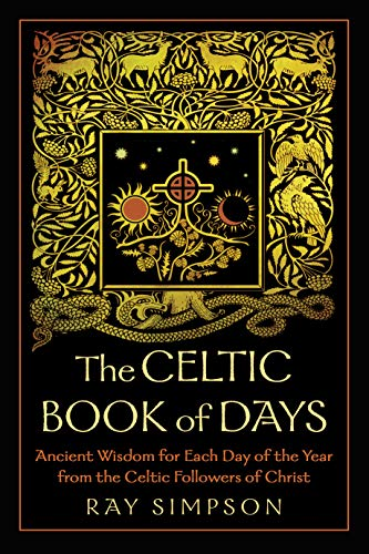 The Celtic Book of Days: Ancient Wisdom for Each Day of the Year from the Celtic Followers of Christ