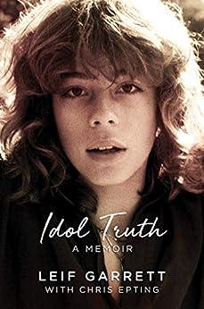 Idol Truth: A Memoir by [Leif Garrett, Chris Epting]