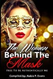 The Woman Behind The Mask: Free to be Authentically Me