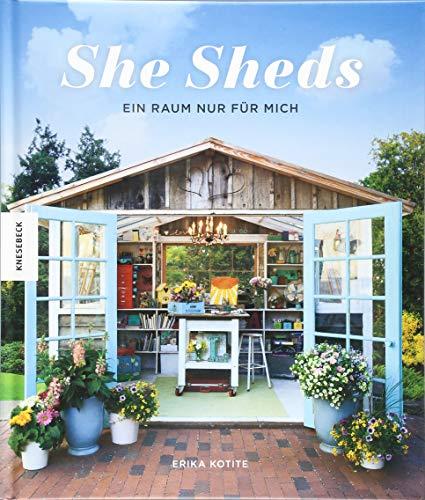 She Sheds (Deutsche Ausgabe): Ein Raum nur für mich. Hütte, Gartenhäuschen oder Hide-away selbst bauen/Upcycling: Ein Raum nur fr mich
