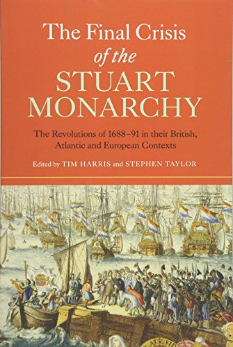 Download The Final Crisis of the Stuart Monarchy: The Revolutions of 1688-91 in Their British, Atlantic and European Contexts (Studies in Early Modern Cultural, Political and Social History) 1783270446