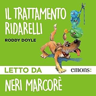 Il trattamento Ridarelli                   Di:                                                                                                                                 Roddy Doyle                               Letto da:                                                                                                                                 Neri Marcorè                      Durata:  1 ora e 1 min     111 recensioni     Totali 4,7