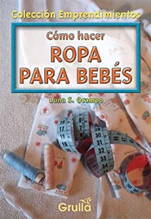 Como hacer ropa para bebes/How to make clothe for your baby (Spanish Edition