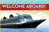 Disney Cruise Line: Welcome Aboard! the Creation of the Disney Dream (Walt Disney Parks and Resorts Merchandise Custom Pub)