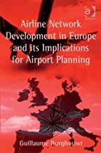 Airline Network Development in Europe and its Implications for Airport Planning (Ashgate Studies in Aviation Economics & Management)