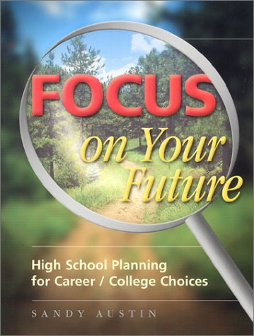 Focus on Your Future: High School Planning for Career/College Choices