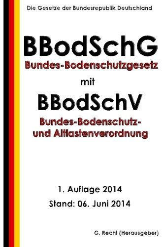 Bundes-Bodenschutzgesetz mit Bundes-Bodenschutz- und Altlastenverordnung