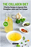 The Collagen Diet: Effective Recipes to Improve Skin, Strengthen Joints and Feel Younger