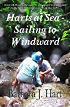 Harts at Sea - Sailing to Windward: Married 25 years, they went to sea -- to sail, love, tour, and fix the boat; but not necessarily in that order.