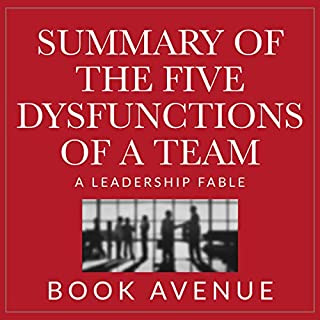 Summary of The Five Dysfunctions of a Team     A Leadership Fable              By:                                                                                                                                 Book Avenue                               Narrated by:                                                                                                                                 Leanne Thompson                      Length: 1 hr and 7 mins     7 ratings     Overall 4.6