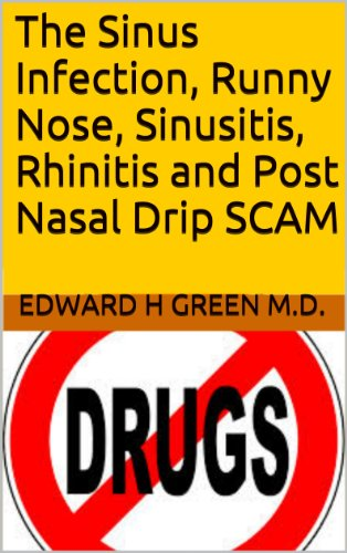 The Sinus Infection, Runny Nose, Sinusitis, Rhinitis and Post Nasal Drip SCAM (English Edition)