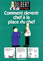 Dilbert. Comment devenir chef à la place du chef, tome 3 de Scott Adams