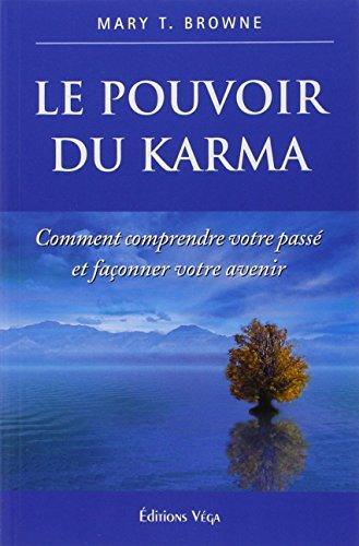Le pouvoir du karma. Comment comprendre votre passé et façonner votre avenir