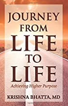 Journey from Life to Life: Achieving Higher Purpose
