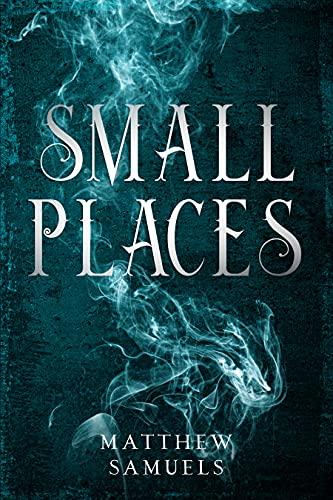 Amazon.com: Small Places eBook: Samuels, Matthew: Kindle Store