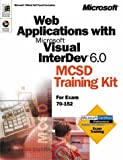 Web Applications With Microsoft Visual Interdev 6.0: McSd Training Kit for Exam 70-152...