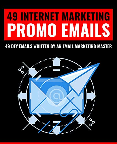 49 INTERNET MARKETING PROMO EMAILS: 49 DFY EMAILS WRITTEN BY AN EMAIL MARKETING MASTER (English Edition)