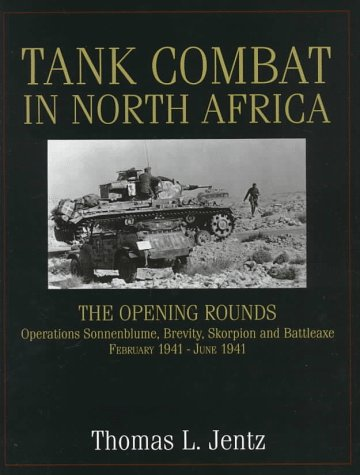 Tank Combat in North Africa: The ening Rounds erations Sonnenblume, Brevity, Skorpion and Battleaxe: The Opening Rounds Operations Sonnenblume, ... and Battleaxe (Schiffer Military History)