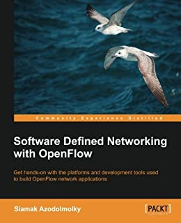 Software Defined Networking With OpenFlow: Get Hands-on With the Platforms and Development Tools Used to Build Openflow Network Applications