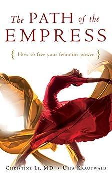 The Path of the Empress: How to Free Your Feminine Power by [Christine Li, Ulia Krautwald]