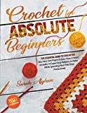 Crochet for Absolute Beginners: The Essential Guide To Crocheting Your Very First Project In Less Than 2 Hours | Includes Super Easy Patterns to Relax While Spending Your Free Time Productively