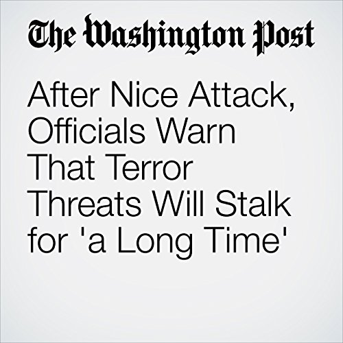 After Nice Attack, Officials Warn That Terror Threats Will Stalk for 'a Long Time' cover art