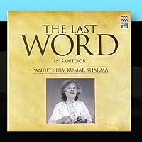 The Last Word in Santoor - Pandit Shiv Kumar Sharma by Pandit Shiv Kumar Sharma