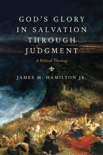 God's Glory in Salvation through Judgment: A Biblical Theology (English Edition) von [James M. Hamilton Jr.]