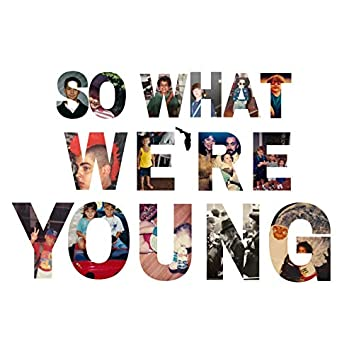 So What, We're Young