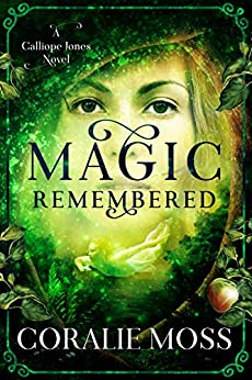 Magic Remembered: A Calliope Jones novel by [Coralie Moss]
