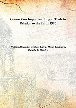 Cotton Yarn Import and Export Trade in Relation to the Tariff 1920 [Hardcover]