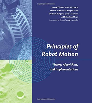 Principles of Robot Motion: Theory, Algorithms, and Implementations (Intelligent Robotics and Autonomous Agents series) by Choset, Howie, Lynch, Kevin M., Hutchinson, Seth, Kantor, Ge (2005) Hardcover